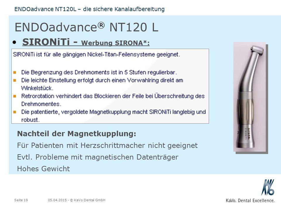 05.04.2015 - © KaVo Dental GmbHSeite 19 ENDOadvance NT120L – die sichere Kanalaufbereitung ENDOadvance ® NT120 L SIRONiTi - Werbung SIRONA*: Nachteil der Magnetkupplung: Für Patienten mit Herzschrittmacher nicht geeignet Evtl.
