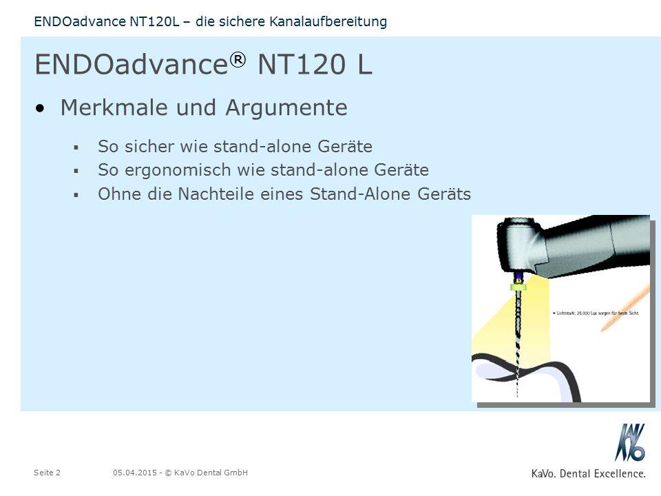 05.04.2015 - © KaVo Dental GmbHSeite 2 ENDOadvance NT120L – die sichere Kanalaufbereitung ENDOadvance ® NT120 L Merkmale und Argumente  So sicher wie