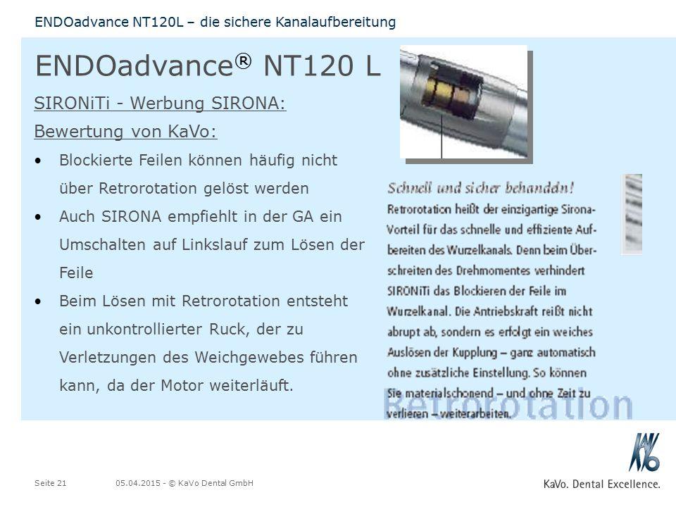 05.04.2015 - © KaVo Dental GmbHSeite 21 ENDOadvance NT120L – die sichere Kanalaufbereitung ENDOadvance ® NT120 L SIRONiTi - Werbung SIRONA: Bewertung