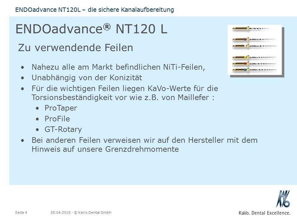 05.04.2015 - © KaVo Dental GmbHSeite 4 ENDOadvance NT120L – die sichere Kanalaufbereitung ENDOadvance ® NT120 L Nahezu alle am Markt befindlichen NiTi-Feilen, Unabhängig von der Konizität Für die wichtigen Feilen liegen KaVo-Werte für die Torsionsbeständigkeit vor wie z.B.