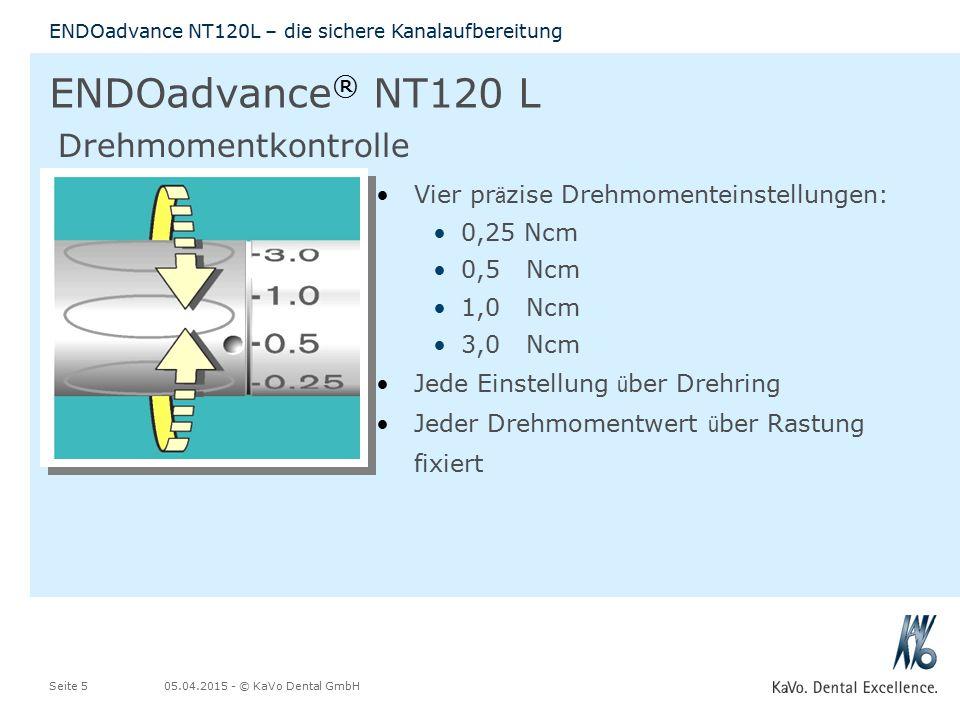 05.04.2015 - © KaVo Dental GmbHSeite 5 ENDOadvance NT120L – die sichere Kanalaufbereitung ENDOadvance ® NT120 L Vier pr ä zise Drehmomenteinstellungen