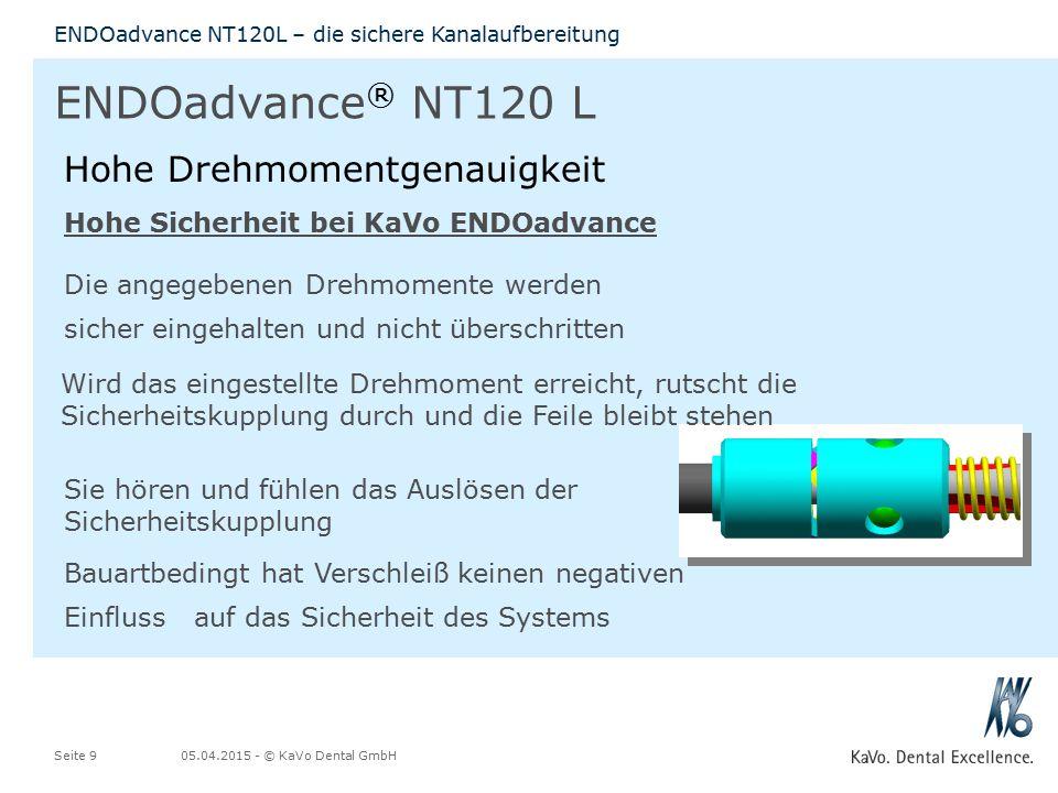 05.04.2015 - © KaVo Dental GmbHSeite 9 ENDOadvance NT120L – die sichere Kanalaufbereitung ENDOadvance ® NT120 L Hohe Drehmomentgenauigkeit Hohe Sicher