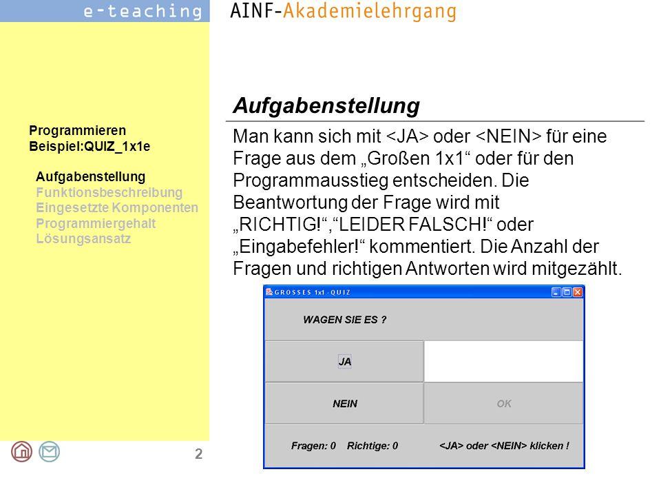 3 Programmieren Beispiel: QUIZ_1x1e Aufgabenstellung Funktionsbeschreibung Eingesetzte Komponenten Programmiergehalt Lösungsansatz Funktionsbeschreibung Nach Programmstart ist der Button inaktiv.
