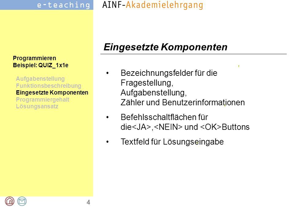 4 Programmieren Beispiel: QUIZ_1x1e Aufgabenstellung Funktionsbeschreibung Eingesetzte Komponenten Programmiergehalt Lösungsansatz Eingesetzte Kompone