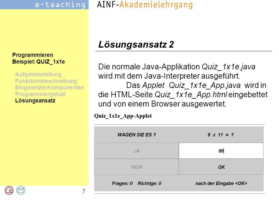 7 Programmieren Beispiel: QUIZ_1x1e Aufgabenstellung Funktionsbeschreibung Eingesetzte Komponenten Programmiergehalt Lösungsansatz Lösungsansatz 2 Die
