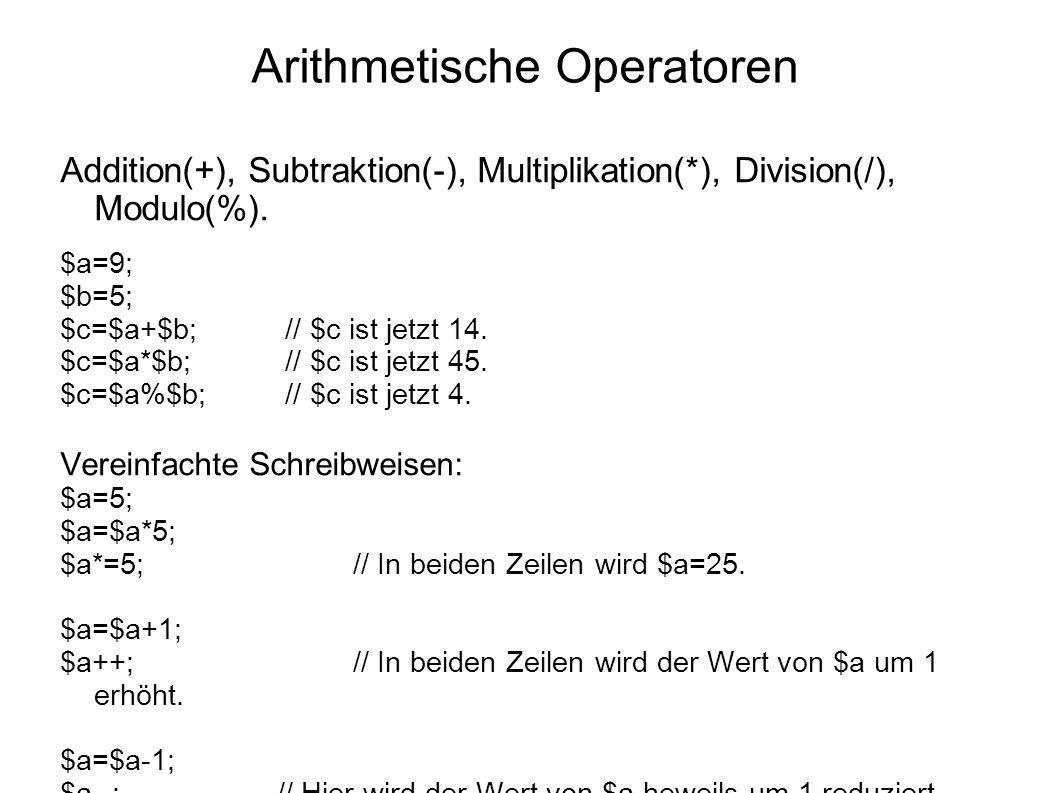 Arithmetische Operatoren Addition(+), Subtraktion(-), Multiplikation(*), Division(/), Modulo(%).
