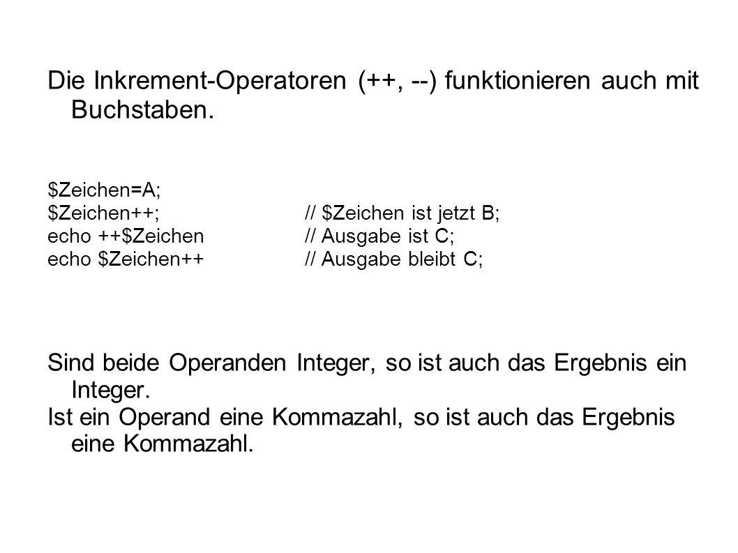 Die Inkrement-Operatoren (++, --) funktionieren auch mit Buchstaben.