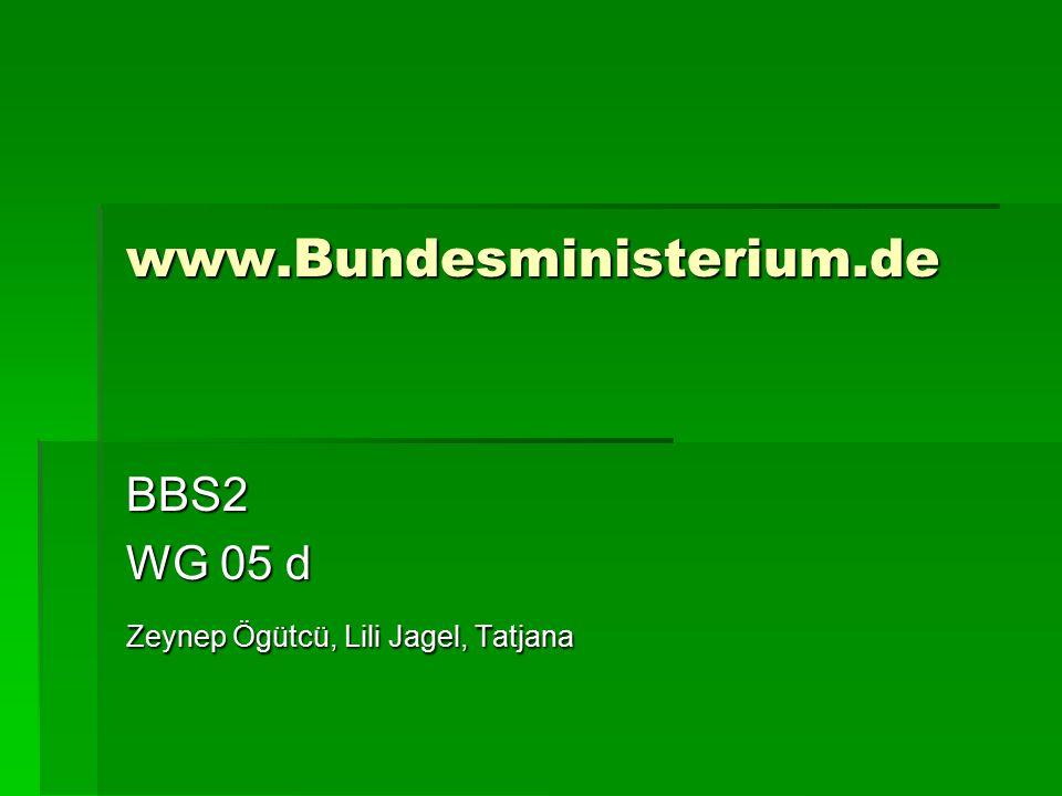 www.Bundesministerium.de BBS2 WG 05 d Zeynep Ögütcü, Lili Jagel, Tatjana