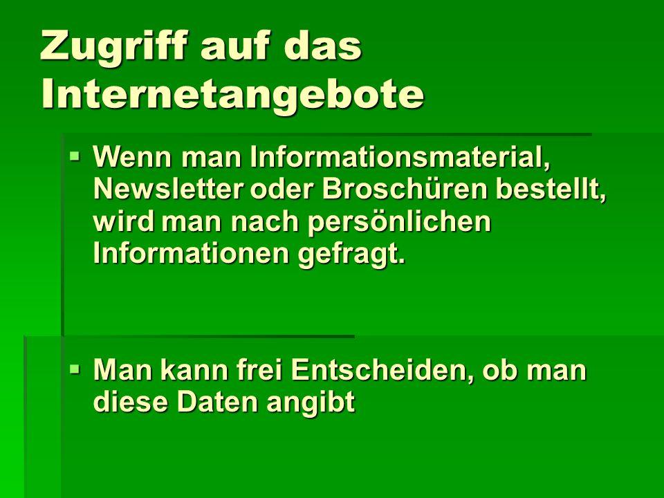 Zugriff auf das Internetangebote  Wenn man Informationsmaterial, Newsletter oder Broschüren bestellt, wird man nach persönlichen Informationen gefragt.