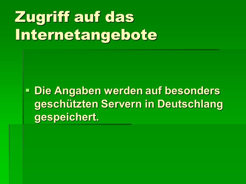 Zugriff auf das Internetangebote  Die Angaben werden auf besonders geschützten Servern in Deutschlang gespeichert.