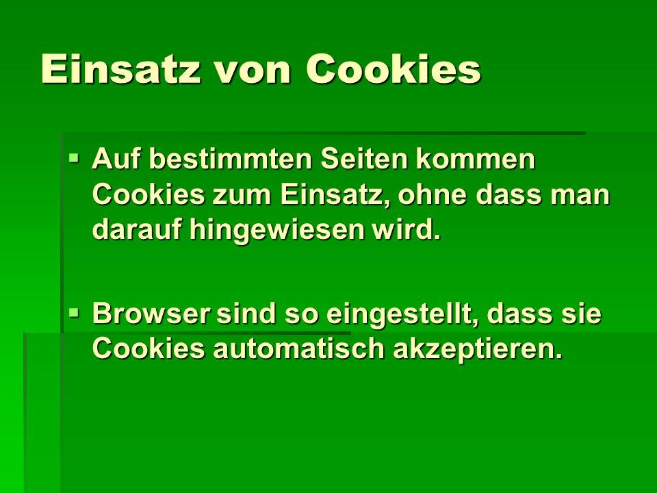 Einsatz von Cookies  Auf bestimmten Seiten kommen Cookies zum Einsatz, ohne dass man darauf hingewiesen wird.