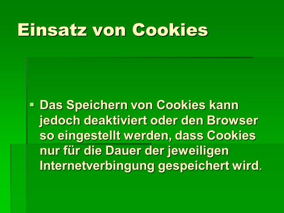 Einsatz von Cookies  Das Speichern von Cookies kann jedoch deaktiviert oder den Browser so eingestellt werden, dass Cookies nur für die Dauer der jeweiligen Internetverbingung gespeichert wird.