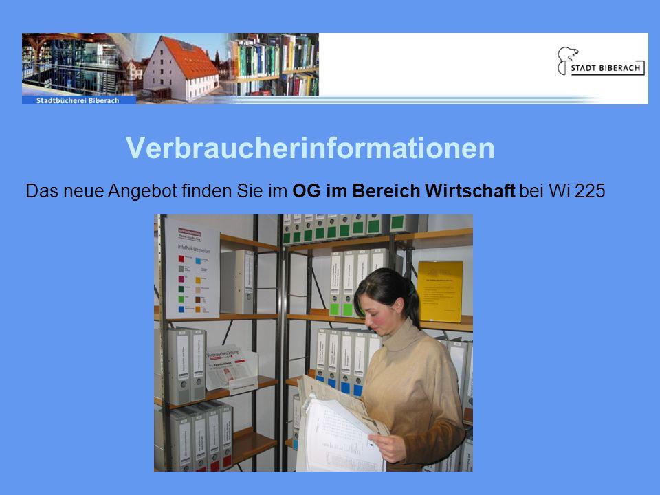 Verbraucherinformationen Das neue Angebot finden Sie im OG im Bereich Wirtschaft bei Wi 225