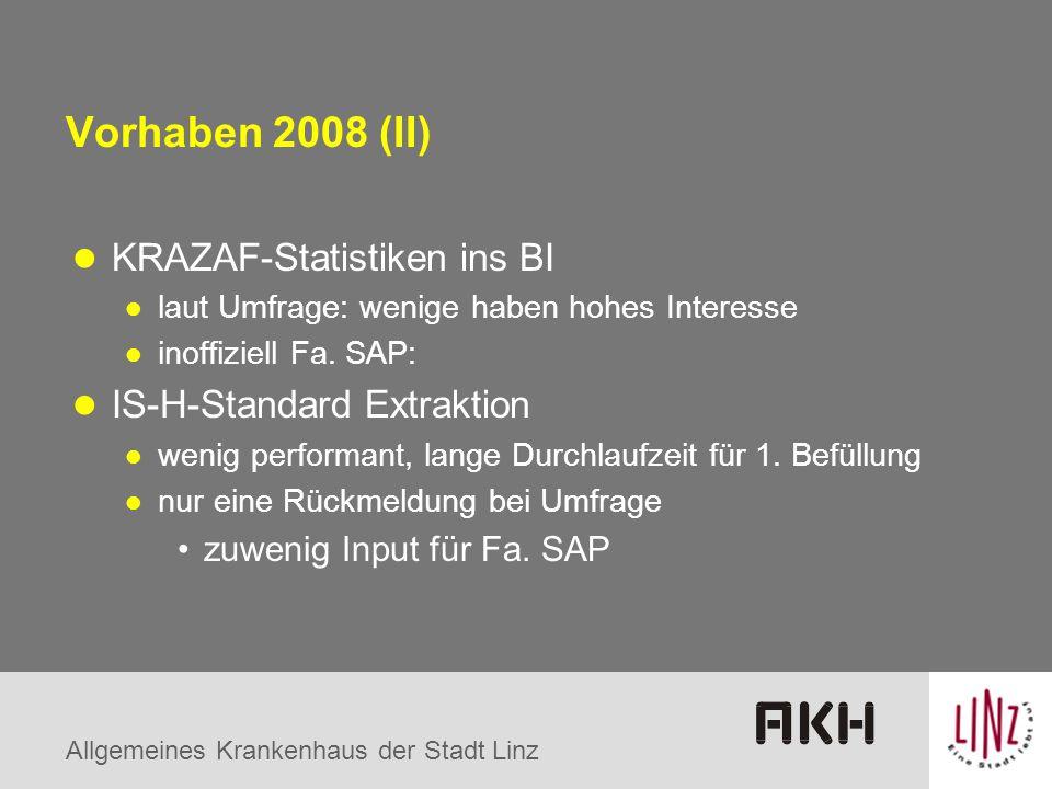 Allgemeines Krankenhaus der Stadt Linz Vorhaben 2008 (II) KRAZAF-Statistiken ins BI laut Umfrage: wenige haben hohes Interesse inoffiziell Fa. SAP: IS