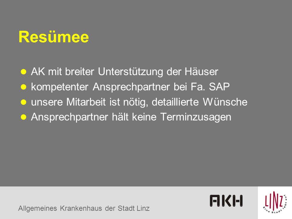 Allgemeines Krankenhaus der Stadt Linz Resümee AK mit breiter Unterstützung der Häuser kompetenter Ansprechpartner bei Fa. SAP unsere Mitarbeit ist nö