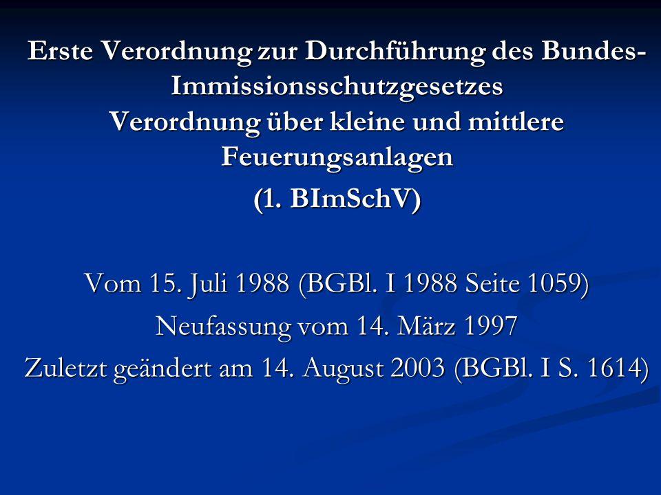 Erste Verordnung zur Durchführung des Bundes- Immissionsschutzgesetzes Verordnung über kleine und mittlere Feuerungsanlagen (1.