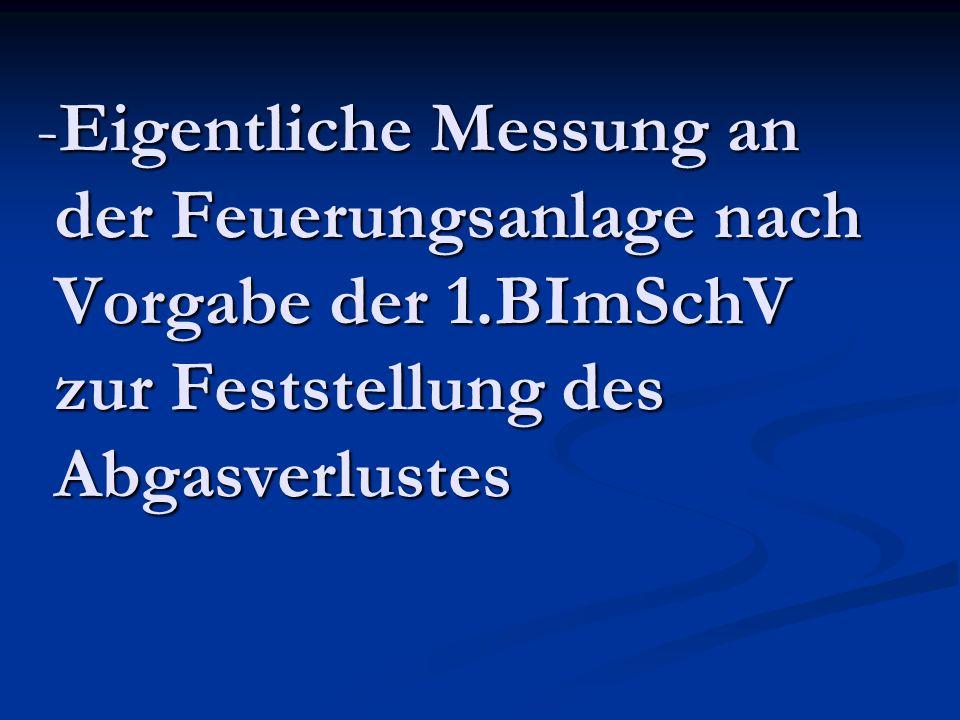 -Eigentliche Messung an der Feuerungsanlage nach Vorgabe der 1.BImSchV zur Feststellung des Abgasverlustes