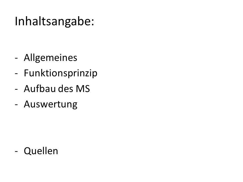 Inhaltsangabe: -Allgemeines -Funktionsprinzip -Aufbau des MS -Auswertung -Quellen