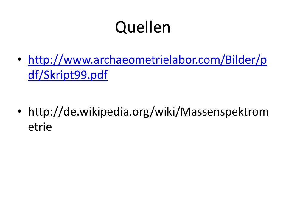 Quellen http://www.archaeometrielabor.com/Bilder/p df/Skript99.pdf http://www.archaeometrielabor.com/Bilder/p df/Skript99.pdf http://de.wikipedia.org/wiki/Massenspektrom etrie