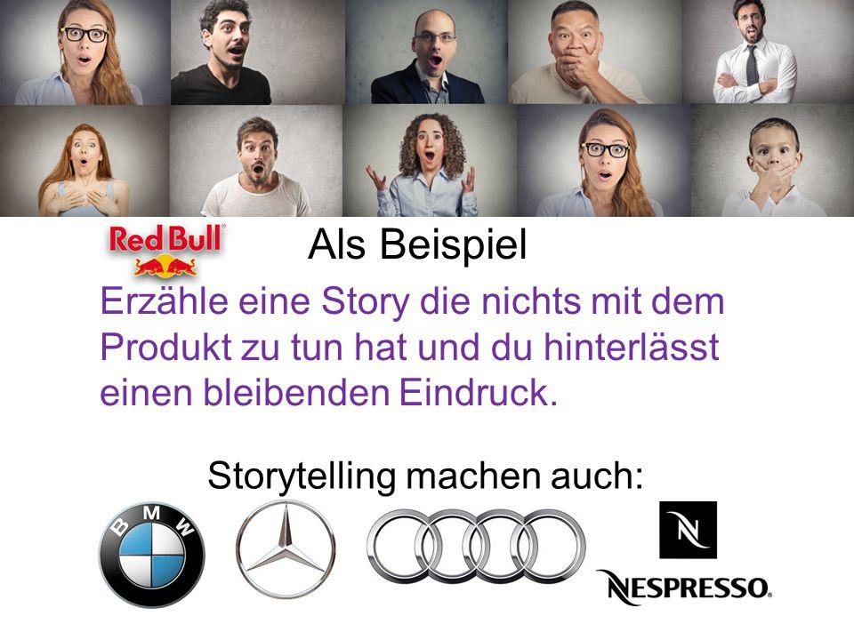 Als Beispiel Erzähle eine Story die nichts mit dem Produkt zu tun hat und du hinterlässt einen bleibenden Eindruck. Storytelling machen auch: