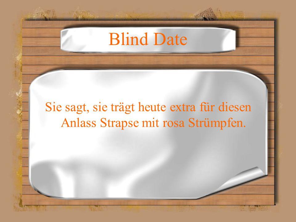 Blind Date Sie sagt, sie trägt heute extra für diesen Anlass Strapse mit rosa Strümpfen.