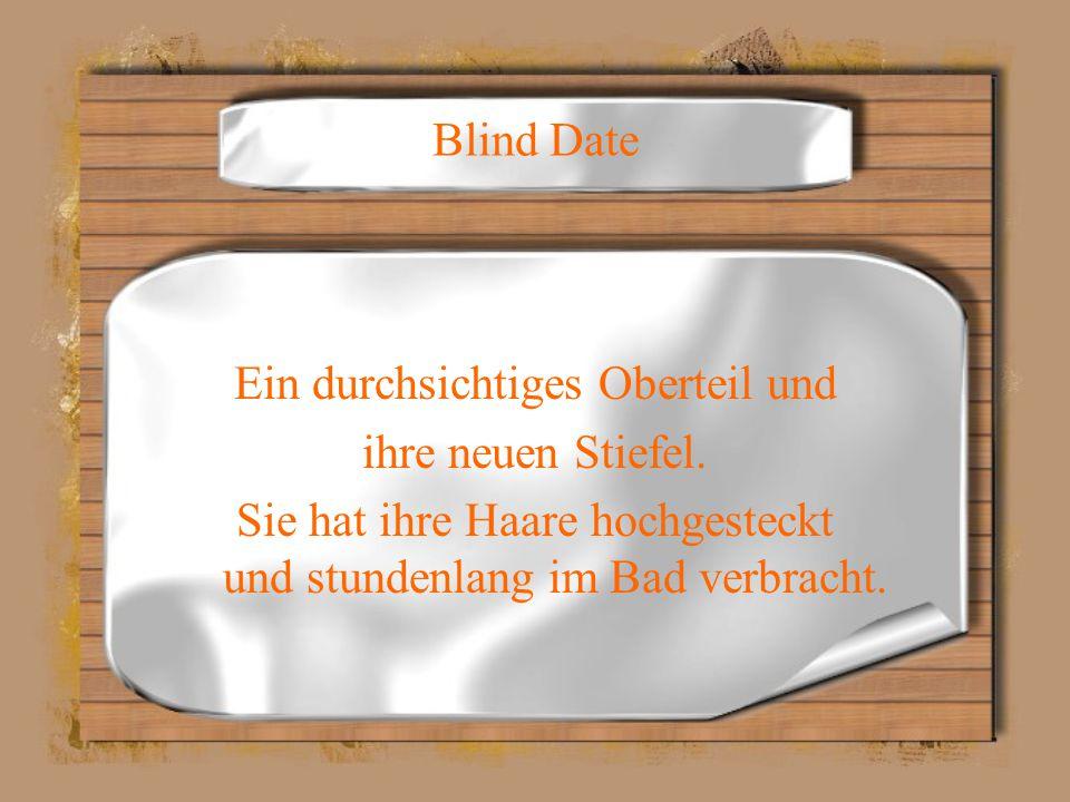 Blind Date Ein durchsichtiges Oberteil und ihre neuen Stiefel.