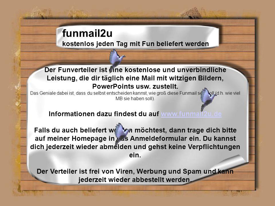 Der Funverteiler ist eine kostenlose und unverbindliche Leistung, die dir täglich eine Mail mit witzigen Bildern, PowerPoints usw.