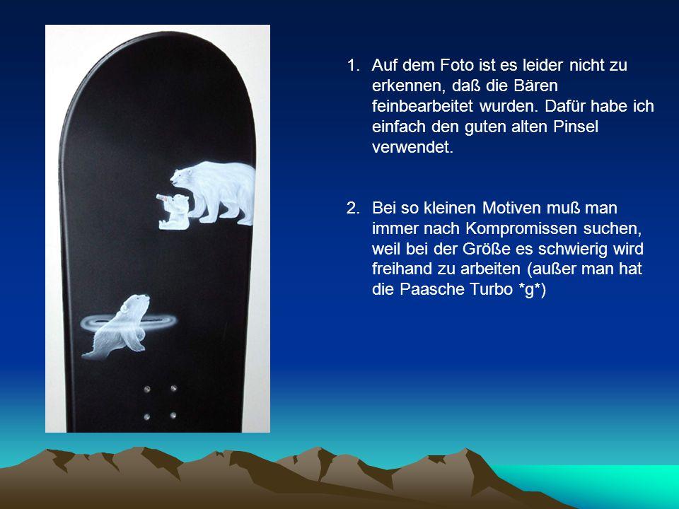1.Auf dem Foto ist es leider nicht zu erkennen, daß die Bären feinbearbeitet wurden.