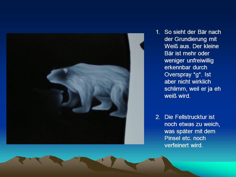 1.So sieht der Bär nach der Grundierung mit Weiß aus.