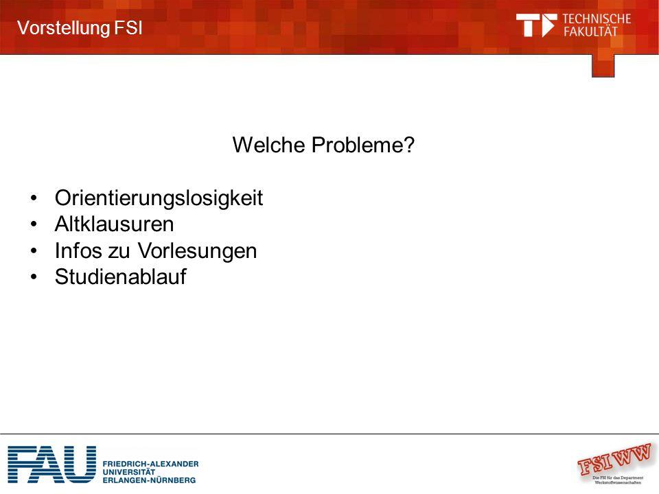Vorstellung FSI Welche Probleme? Orientierungslosigkeit Altklausuren Infos zu Vorlesungen Studienablauf