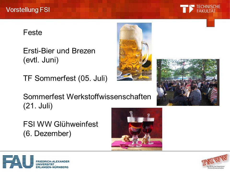 Vorstellung FSI Feste Ersti-Bier und Brezen (evtl. Juni) TF Sommerfest (05. Juli) Sommerfest Werkstoffwissenschaften (21. Juli) FSI WW Glühweinfest (6
