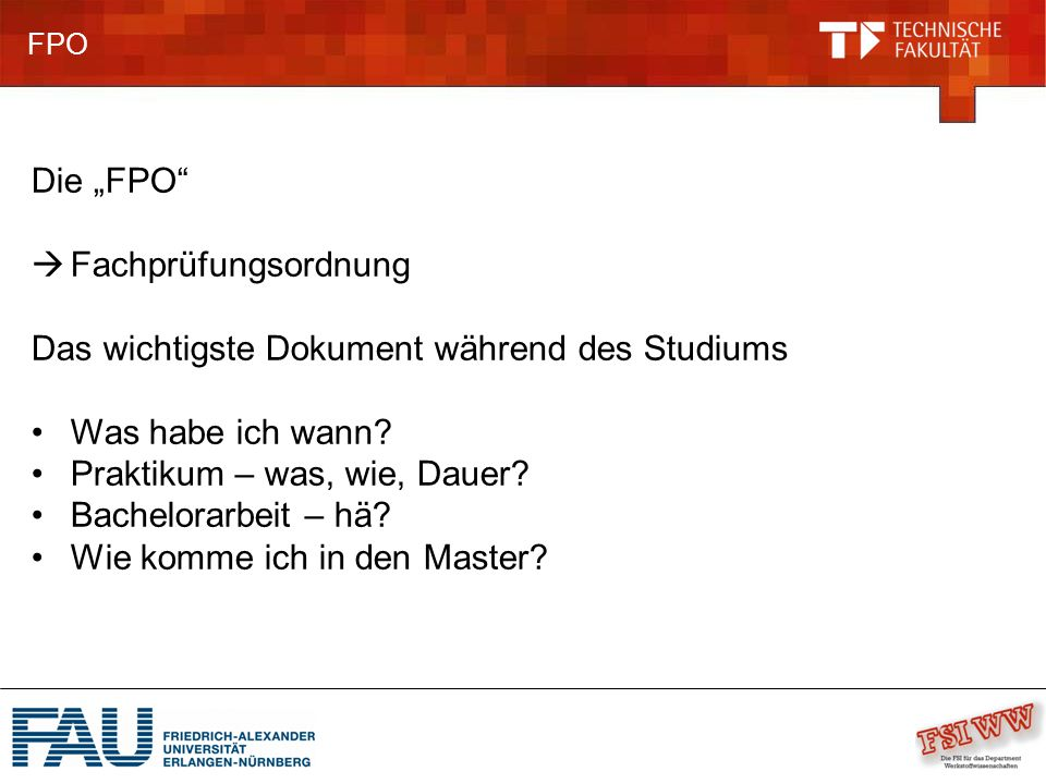 """FPO Die """"FPO""""  Fachprüfungsordnung Das wichtigste Dokument während des Studiums Was habe ich wann? Praktikum – was, wie, Dauer? Bachelorarbeit – hä?"""
