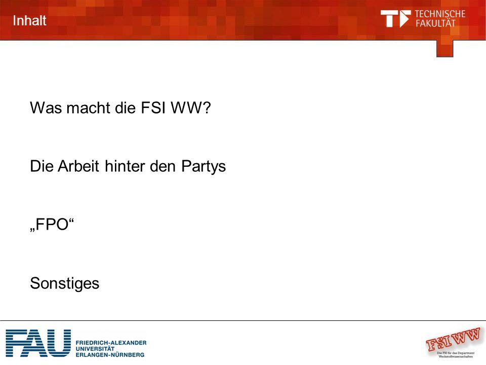 """Inhalt Was macht die FSI WW? Die Arbeit hinter den Partys """"FPO"""" Sonstiges"""