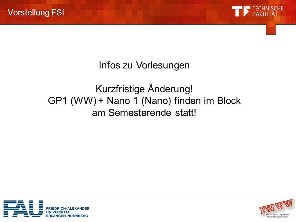 Vorstellung FSI Infos zu Vorlesungen Kurzfristige Änderung! GP1 (WW) + Nano 1 (Nano) finden im Block am Semesterende statt!