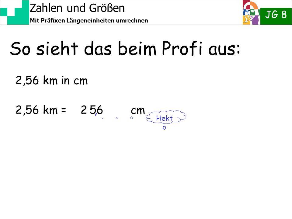 Zahlen und Größen JG 8 Mit Präfixen Längeneinheiten umrechnen So sieht das beim Profi aus: 2,56 km in cm 2,56 km = 2 56 cm Hekt o,
