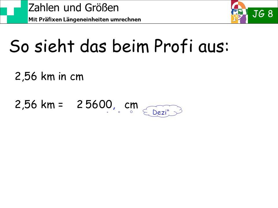 """Zahlen und Größen JG 8 Mit Präfixen Längeneinheiten umrechnen So sieht das beim Profi aus: 2,56 km in cm 2,56 km = 2 56 cm Dezi"""" 00,"""