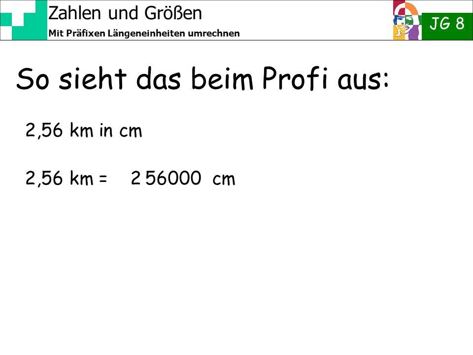 Zahlen und Größen JG 8 Mit Präfixen Längeneinheiten umrechnen So sieht das beim Profi aus: 2,56 km in cm 2,56 km = 2 56000 cm