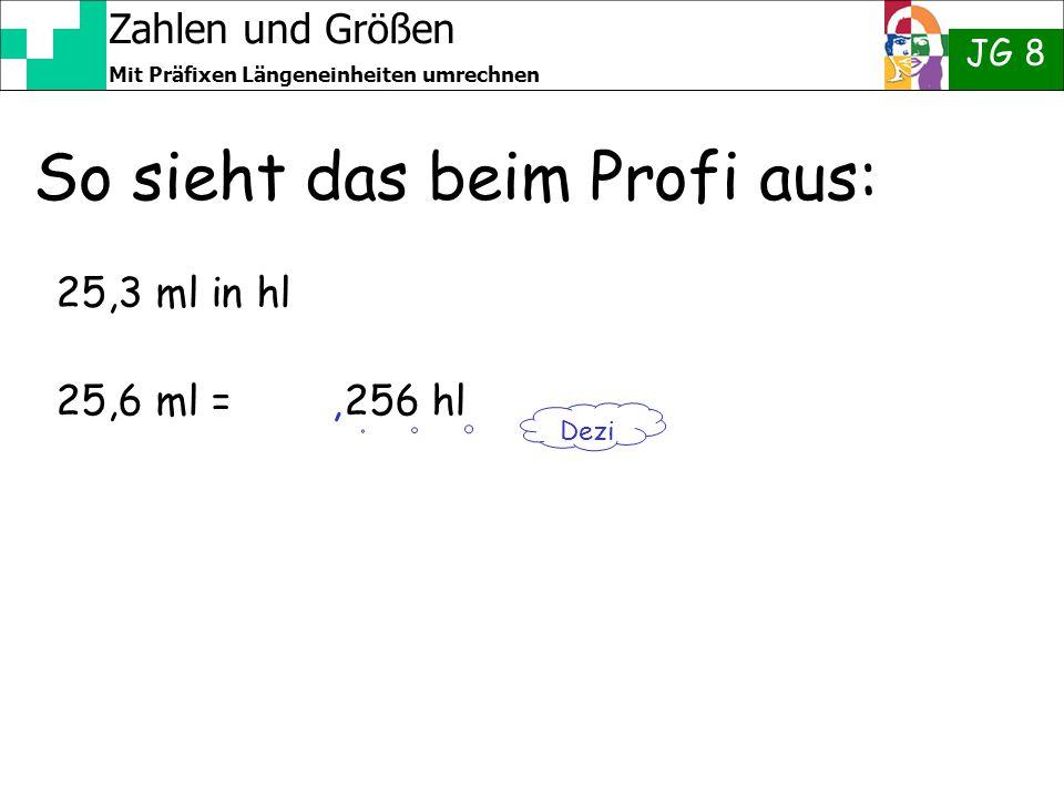 Zahlen und Größen JG 8 Mit Präfixen Längeneinheiten umrechnen So sieht das beim Profi aus: 25,3 ml in hl 25,6 ml = 256 hl Dezi,
