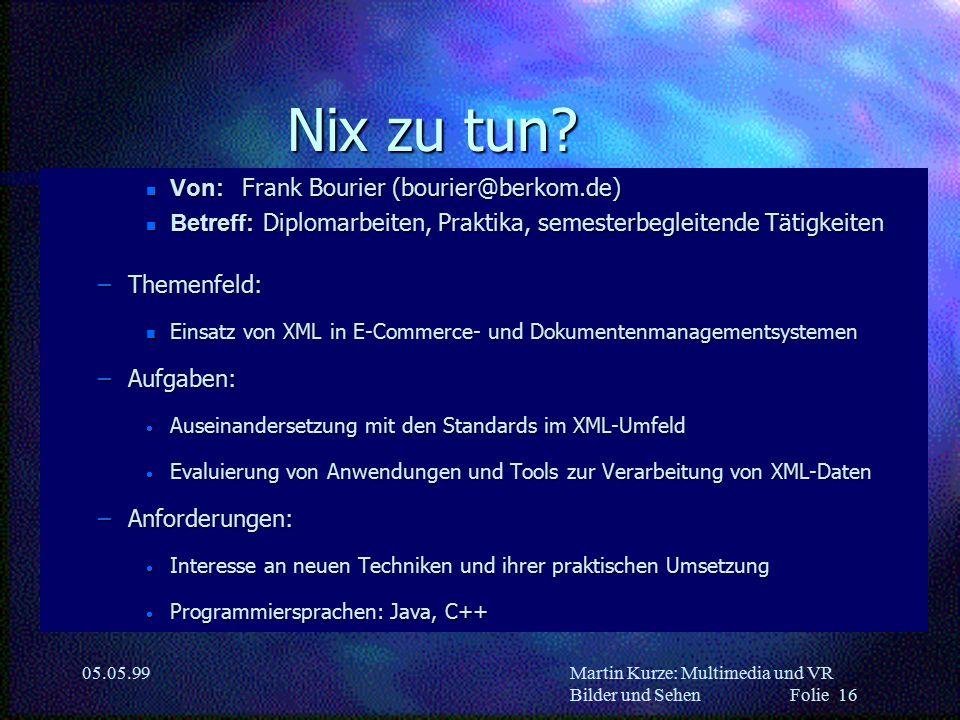 Martin Kurze: Multimedia und VR Bilder und Sehen Folie 16 05.05.99 Nix zu tun.