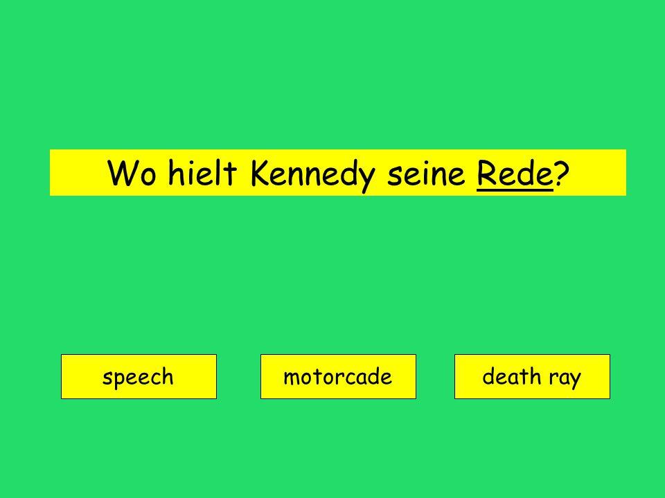 Wo hielt Kennedy seine Rede? speech motorcadedeath ray
