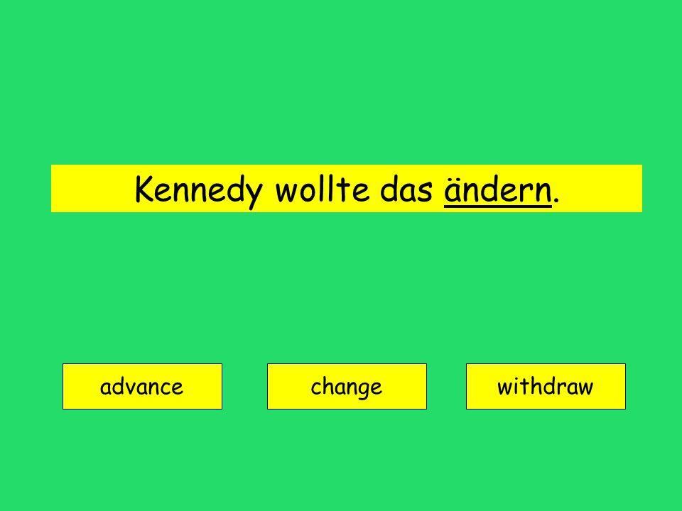 Kennedy wollte das ändern. advance changewithdraw