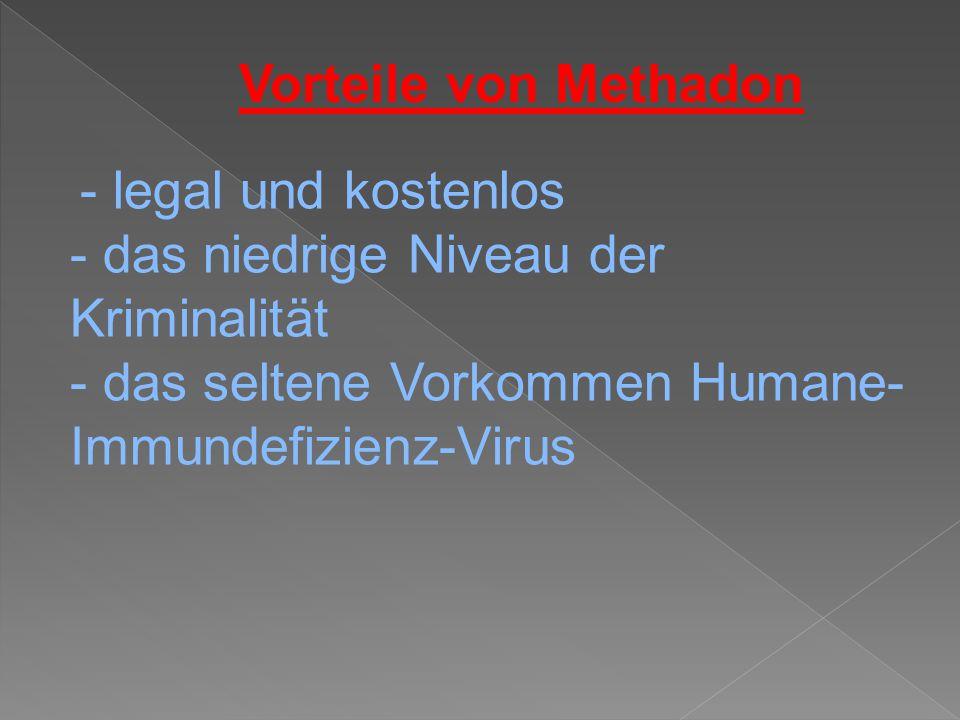 Vorteile von Methadon - legal und kostenlos - das niedrige Niveau der Kriminalität - das seltene Vorkommen Humane- Immundefizienz-Virus