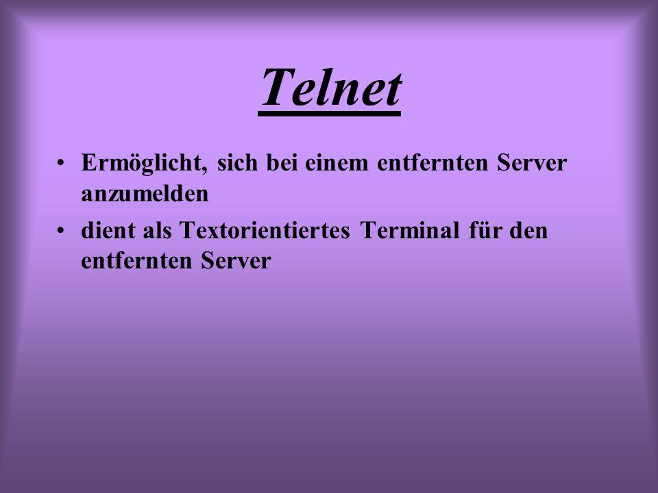 Telnet Ermöglicht, sich bei einem entfernten Server anzumelden dient als Textorientiertes Terminal für den entfernten Server