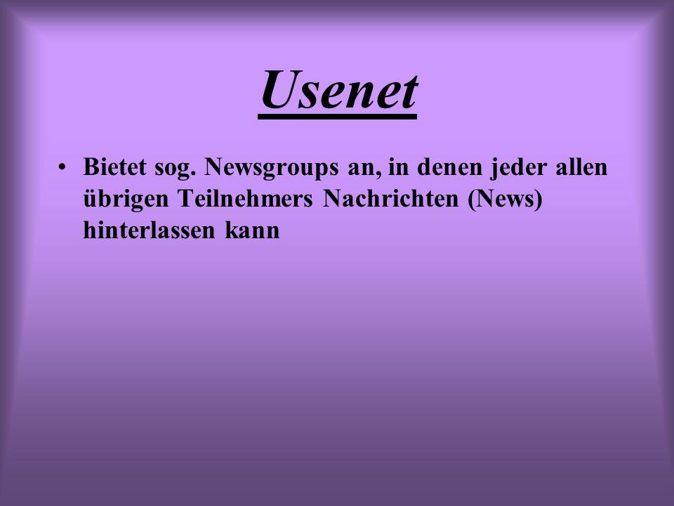 Usenet Bietet sog. Newsgroups an, in denen jeder allen übrigen Teilnehmers Nachrichten (News) hinterlassen kann