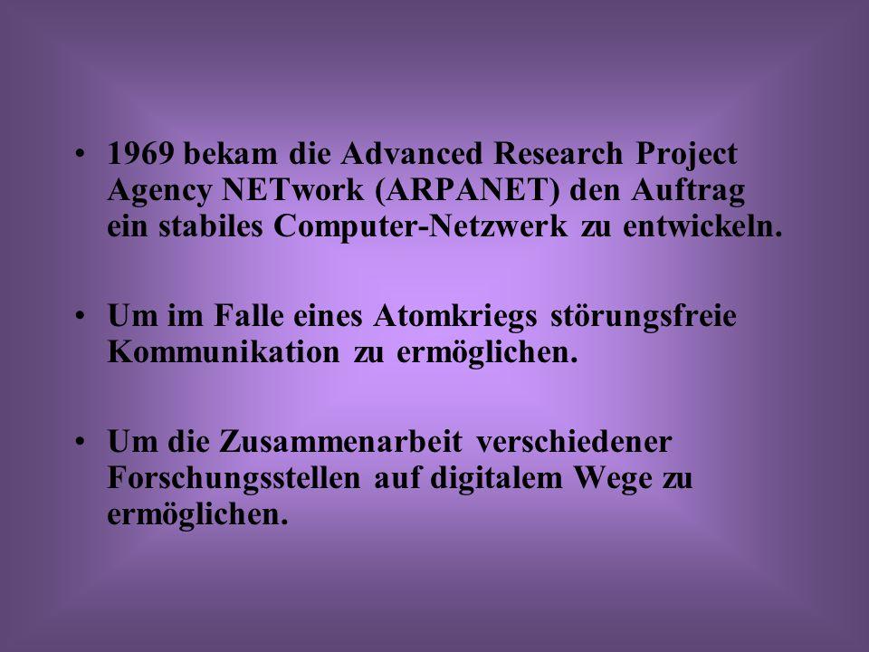 1969 bekam die Advanced Research Project Agency NETwork (ARPANET) den Auftrag ein stabiles Computer-Netzwerk zu entwickeln. Um im Falle eines Atomkrie