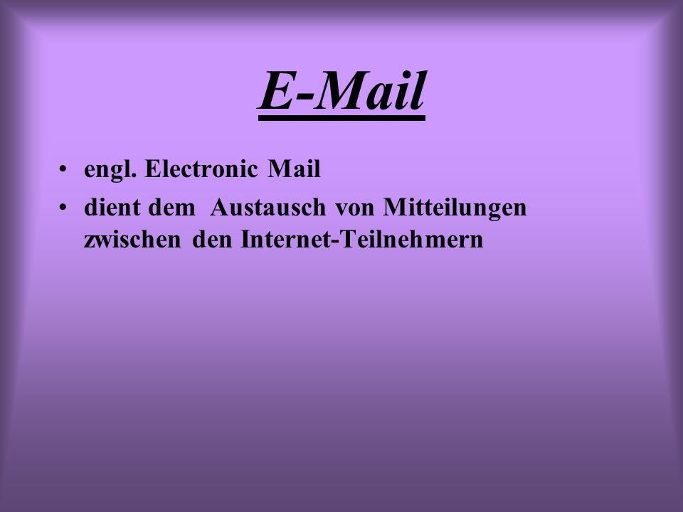 E-Mail engl. Electronic Mail dient dem Austausch von Mitteilungen zwischen den Internet-Teilnehmern