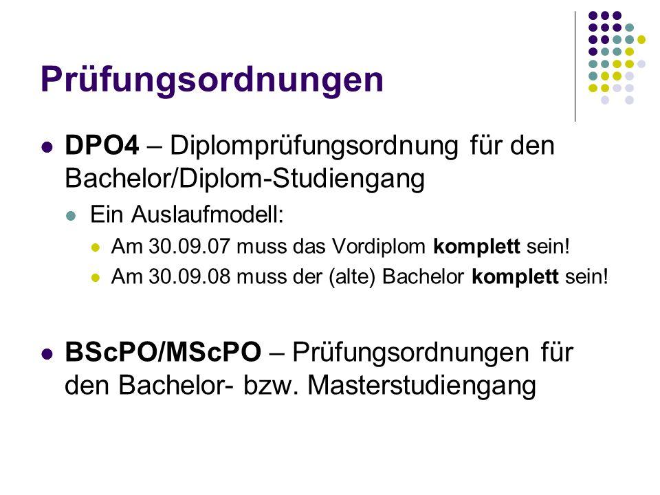 Prüfungsordnungen DPO4 – Diplomprüfungsordnung für den Bachelor/Diplom-Studiengang Ein Auslaufmodell: Am 30.09.07 muss das Vordiplom komplett sein.