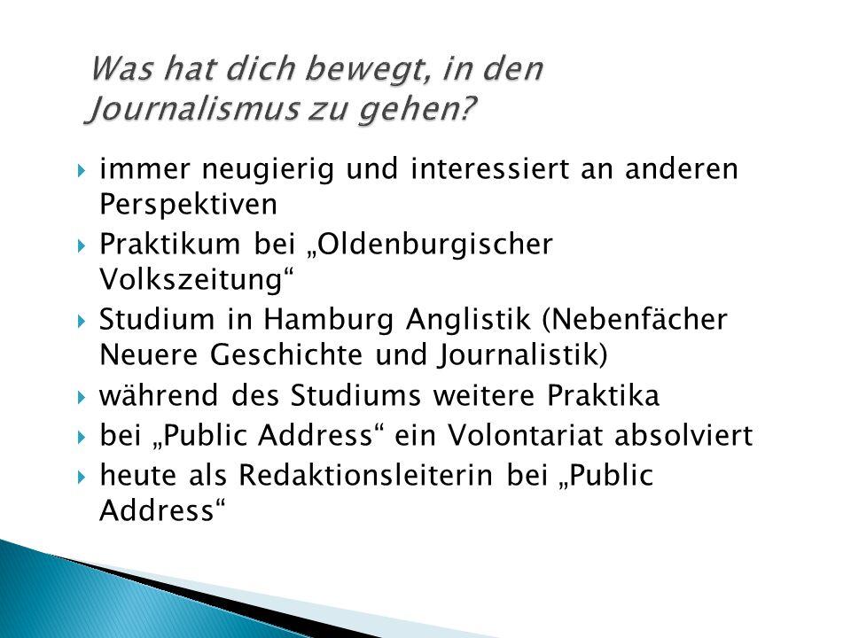 """ immer neugierig und interessiert an anderen Perspektiven  Praktikum bei """"Oldenburgischer Volkszeitung""""  Studium in Hamburg Anglistik (Nebenfächer"""