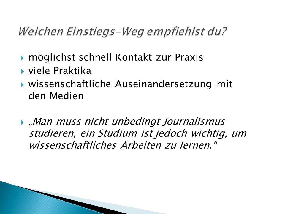 """ möglichst schnell Kontakt zur Praxis  viele Praktika  wissenschaftliche Auseinandersetzung mit den Medien  """"Man muss nicht unbedingt Journalismus"""