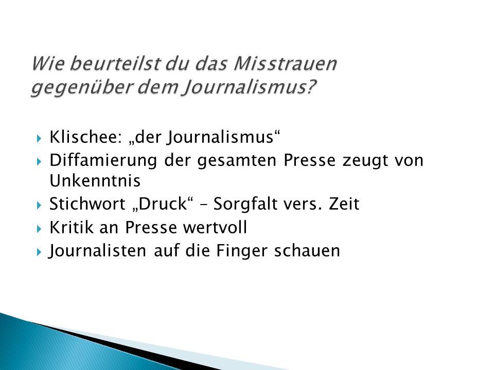 """ Klischee: """"der Journalismus""""  Diffamierung der gesamten Presse zeugt von Unkenntnis  Stichwort """"Druck"""" – Sorgfalt vers. Zeit  Kritik an Presse we"""